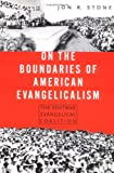 img - for On the Boundaries of American Evangelicalism: The Postwar Evangelical Coalition book / textbook / text book