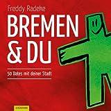 Bremen und du: 50 Dates mit deiner Stadt