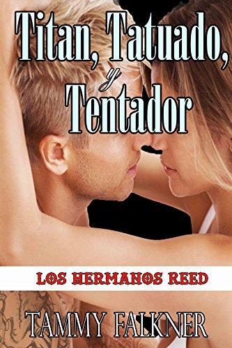 Tammy Falkner - Titan, Tatuado, y Tentador (Los Hermanos Reed nº 1) (Spanish Edition)