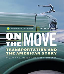 On the Move: Transportation and the American Story Michael Sweeney and Janet Davidson