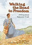 Walking the Road to Freedom: A Story about Sojourner Truth (Creative Minds Biography)