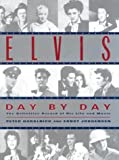 Elvis Day by Day: The Definitive Record of His Life and Music (0345420896) by Guralnick, Peter