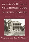 A Field Guide to America's Historic Neighborhoods and Museum Houses: The Western States (0375701729) by Virginia McAlester