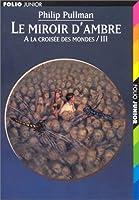 A la croisée des mondes, tome 3 : Le Miroir d'Ambre