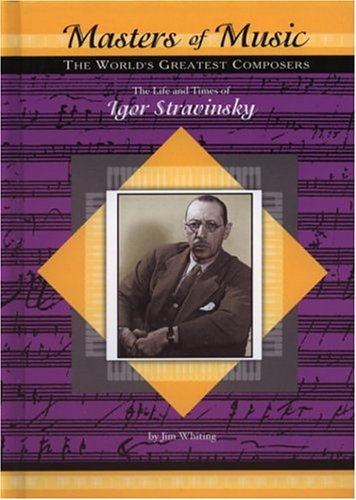 The Life and Times of Igor Stravinsky (Masters of Music)