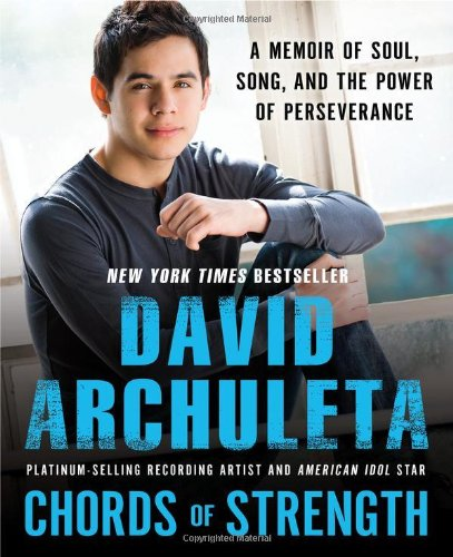 Chords of Strength: A Memoir of Soul, Song and the Power of Perseverance: David Archuleta: 0971485968492: Amazon.com: Books