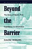 img - for Beyond the Barrier: The Story of Byrd's First Expedition to Antarctica (Bluejacket Books) Reprint edition by Rodgers, Eugene (2012) Paperback book / textbook / text book