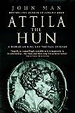 Attila The Hun: A Barbarian King and the Fall of Rome (0553816586) by Man, John