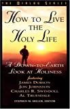 img - for How to Live the Holy Life: A Down-to-Earth Look at Holiness (Dialog) book / textbook / text book