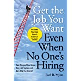 Get The Job You Want, Even When No One's Hiring: Take Charge of Your Career, Find a Job You Love, and Earn What You Deserve ~ Ford R. Myers
