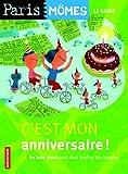 echange, troc Ourida Aliouane, Orianne Charpentier, Gaëtan Dorémus - C'est mon anniversaire ! : 80 Bons plans pour bien souffler ses bougies