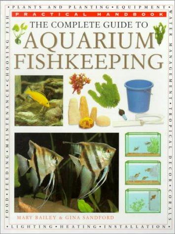 The Complete Guide to Aquarium Fish Keeping (Practical Handbook)