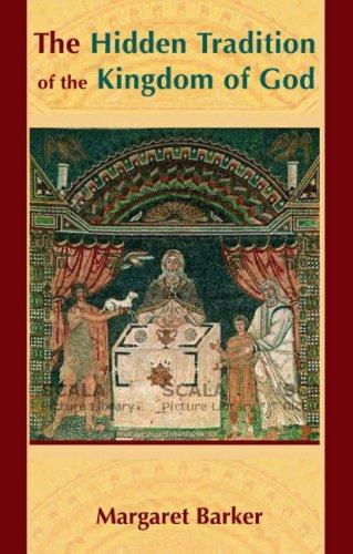 The Hidden Tradition of the Kingdom of God, MARGARET BARKER