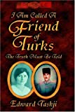 img - for I Am Called a Friend of Turks - The Truth Must Be Told - An Autobiography book / textbook / text book