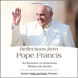 Reflections from Pope Francis: An Invitation to Journaling, Prayer, and Action written by Susan Stark