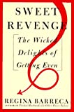 Sweet Revenge: The Wicked Delights of Getting Even (0517597578) by Barreca, Regina