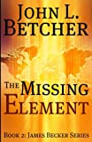 The Missing Element: Book 2: James Becker Series