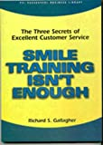 Smile Training Isnt Enough: The Three Secrets of Excellent Customer Service (PSI Successful Business Library)
