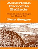 American Favorite Ballads: Tunes and Songs as Sung by Pete Seeger (0825600286) by Seeger, Peter