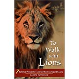 "To Walk with Lions: 7 Spiritual Principles I Learned from Living with Lionsvon ""Gareth Patterson"""
