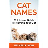 Cat Names: Cat Lovers Guide To Naming Your Cat (Cat Book, Cats) ~ Michelle Ryan