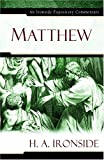 Matthew (Ironside Expository Commentaries) (0825429110) by Ironside, H. A.