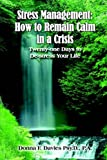Donna F. Davies Stress Management: How to Remain Calm in a Crisis: Twenty-one Days to De-stress Your Life