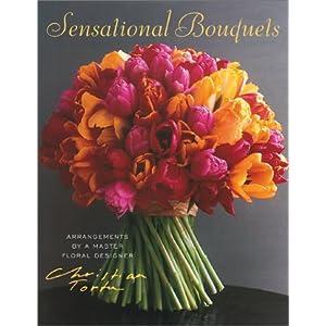 Sensational Bouquets Christian Tortu: Arrangements