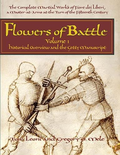 Flowers of Battle: The Complete Martial Works of Fiore Dei Liberi, a Master at Arms at the Turn of the Fifteenth Century: Historical Overview and the Getty Manuscript (Flowers of Battle Series) [Leoni, Tom - Mele, Gregory D] (Tapa Dura)