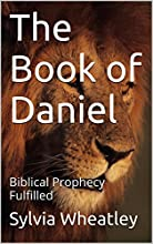 The Book of Daniel Biblical Prophecy Fulfilled