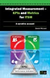 Integrated Measurement - KPIs and Metrics for ITSM (Stories in transforming ITIL best practice into operational success Book 3)