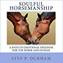 Soulful Horsemanship: A Path to Emotional Freedom for the Horse and Human (       UNABRIDGED) by Stef P. Durham Narrated by Stef P. Durham