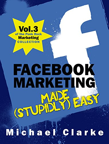 Facebook Marketing Made (Stupidly) Easy (Punk Rock Marketing Collection 3)