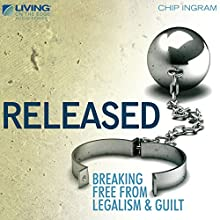 Released: Breaking Free from Legalism and Guilt  by Chip Ingram Narrated by Chip Ingram