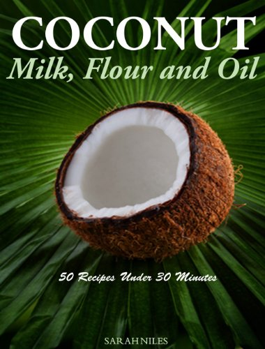 Coconut Milk, Flour and Oil - 50 Recipes Under 30 Minutes by Sarah Niles