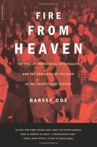 Fire From Heaven: The Rise Of Pentecostal Spirituality...