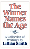 img - for The Winner Names the Age: A Collection of Writings by Lillian Smith book / textbook / text book