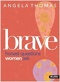 Brave: Honest Questions Women Ask Member Book: Angela ...