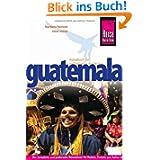 Guatemala: Reiseführer für individuelles Entdecken