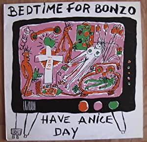 Bedtime For Bonzo - Have A Nice Day