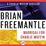 Madrigal for Charlie Muffin (       UNABRIDGED) by Brian Freemantle Narrated by Napoleon Ryan