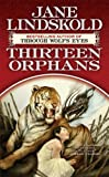 Thirteen Orphans (076535621X) by Jane Lindskold