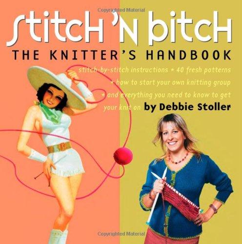 Stitch 'N Bitch: The Knitter's Handbook
