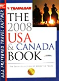 AAA Trafalgar: The 2008 USA & Canada Book: The 2008 Collection of Escorted Tours (CSTN207713220, 2008-US44805) (0827713223) by AAA