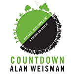 Countdown: Our Last, Best Hope for a Future on Earth? | Alan Weisman