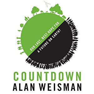 Countdown: Our Last, Best Hope for a Future on Earth? | [Alan Weisman]