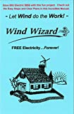 The Wind Wizard - FREE Electricity...Forever! - Save BIG Electric $ $ $ $  with this fun project. Check out these Easy Steps and Clear Plans. - Let Wind do the Work! - (Author of