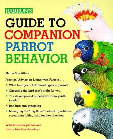 Guide to Companion Parrot Behavior, Athan, Mattie Sue