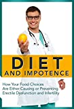 Diet and Impotence: How Your Food Choices Are Either Causing or Preventing Erectile Dysfunction and Infertility (Natural Disease Prevention Book 2)