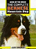 Jude Simonds The Complete Bernese Mountain Dog (Book of the Breed S)